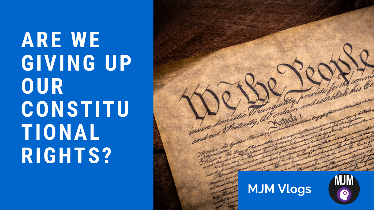 Are we giving up our constitutional rights?
